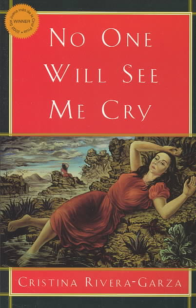 No One Will See Me Cry By Rivera Garza, Cristina/ Hurley, Andrew (TRN)/ Hurley, Andrew
